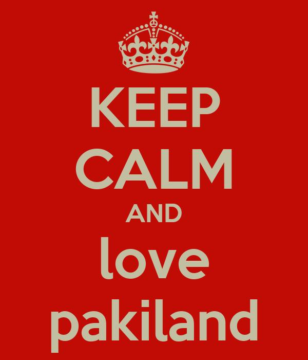 KEEP CALM AND love pakiland