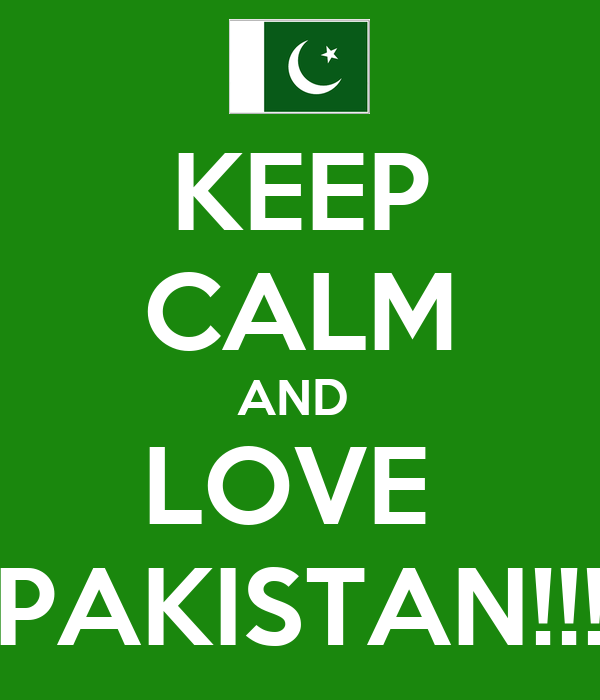 KEEP CALM AND  LOVE  PAKISTAN!!!