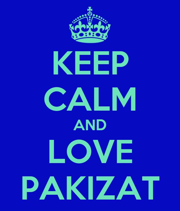 KEEP CALM AND LOVE PAKIZAT