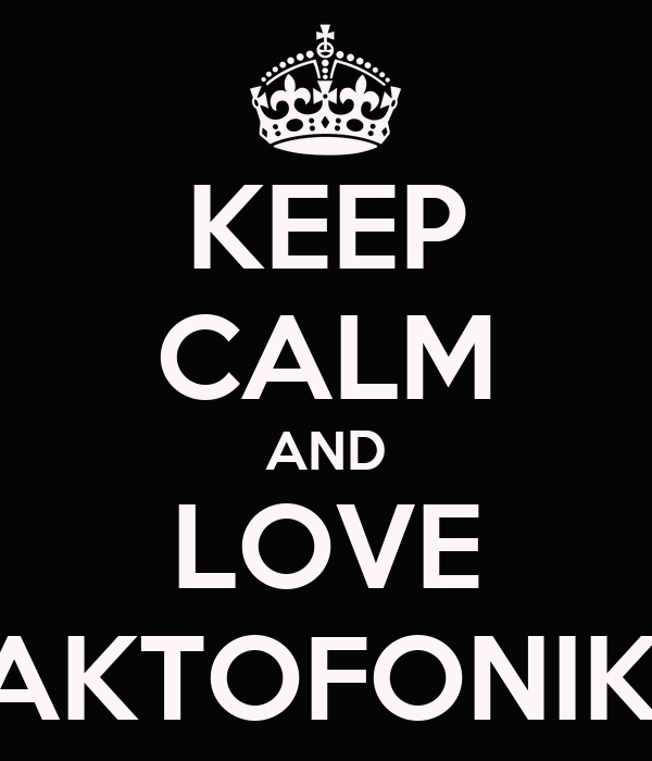 KEEP CALM AND LOVE PAKTOFONIKA