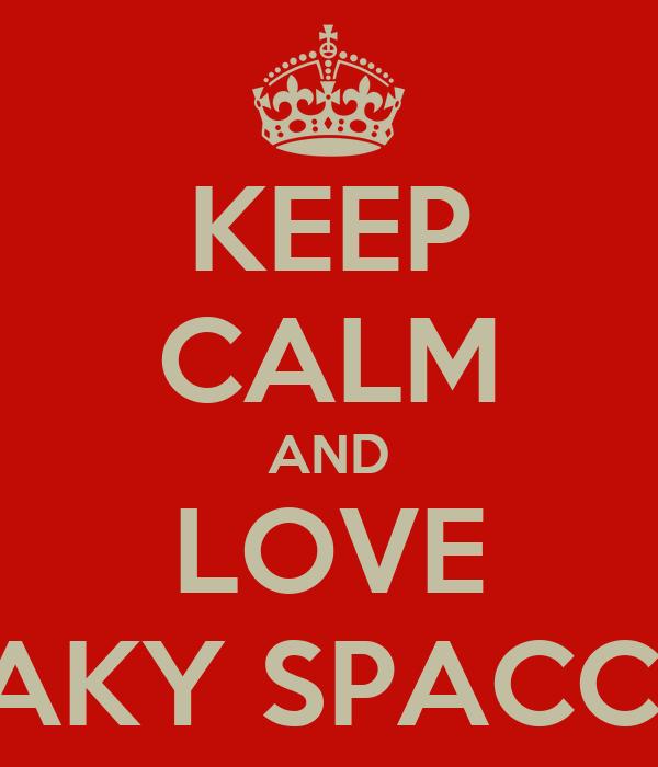 KEEP CALM AND LOVE PAKY SPACCO