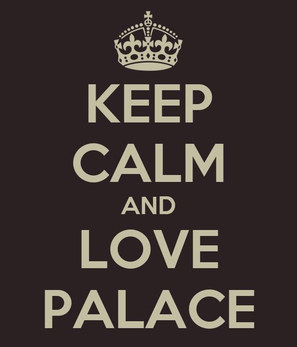 KEEP CALM AND LOVE PALACE