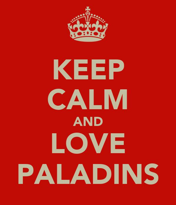 KEEP CALM AND LOVE PALADINS