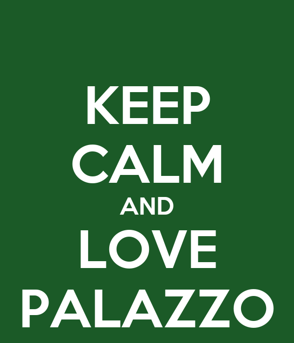 KEEP CALM AND LOVE PALAZZO