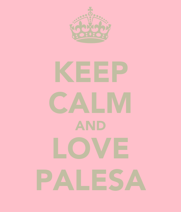 KEEP CALM AND LOVE PALESA