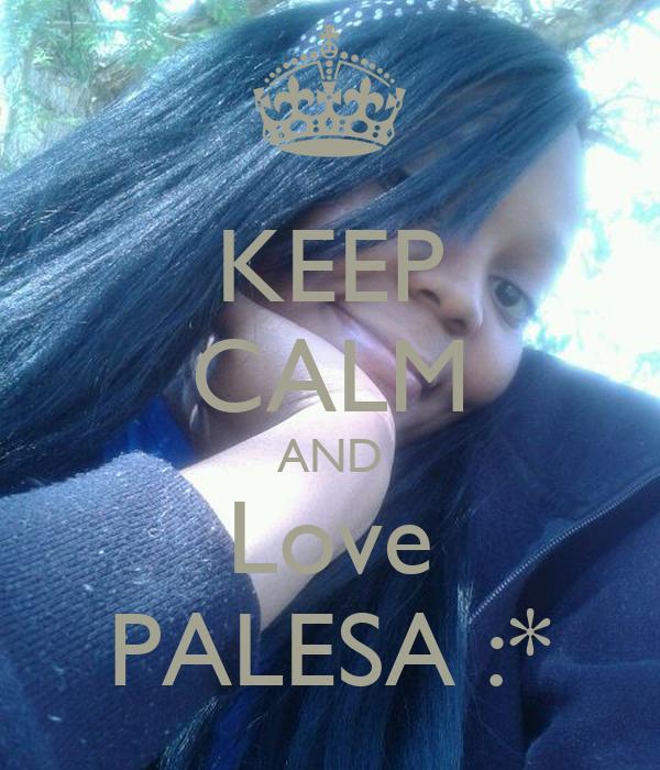 KEEP CALM AND Love PALESA :*