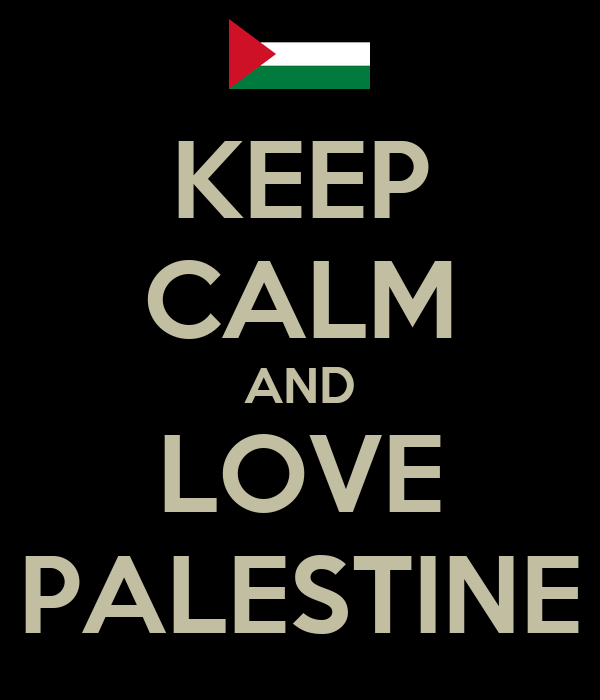 KEEP CALM AND LOVE PALESTINE