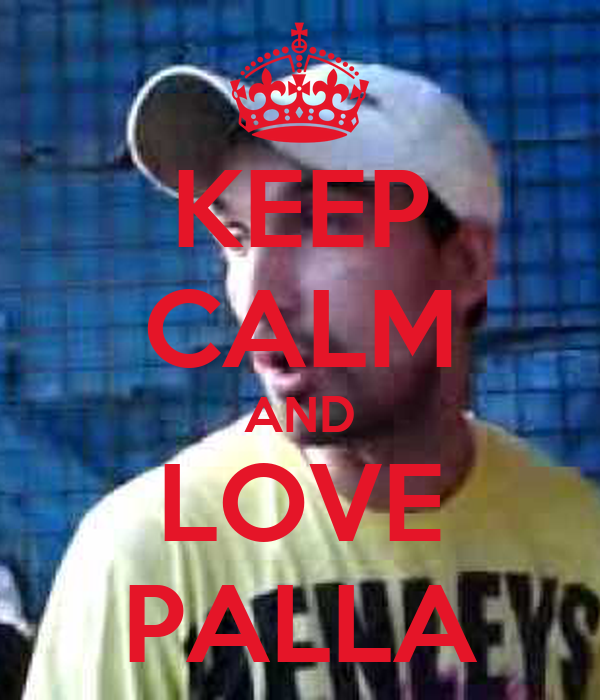 KEEP CALM AND LOVE PALLA