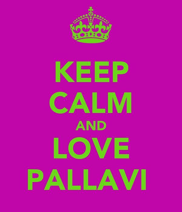 KEEP CALM AND LOVE PALLAVI