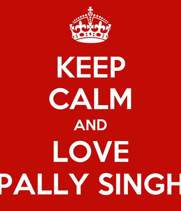 KEEP CALM AND LOVE PALLY SINGH
