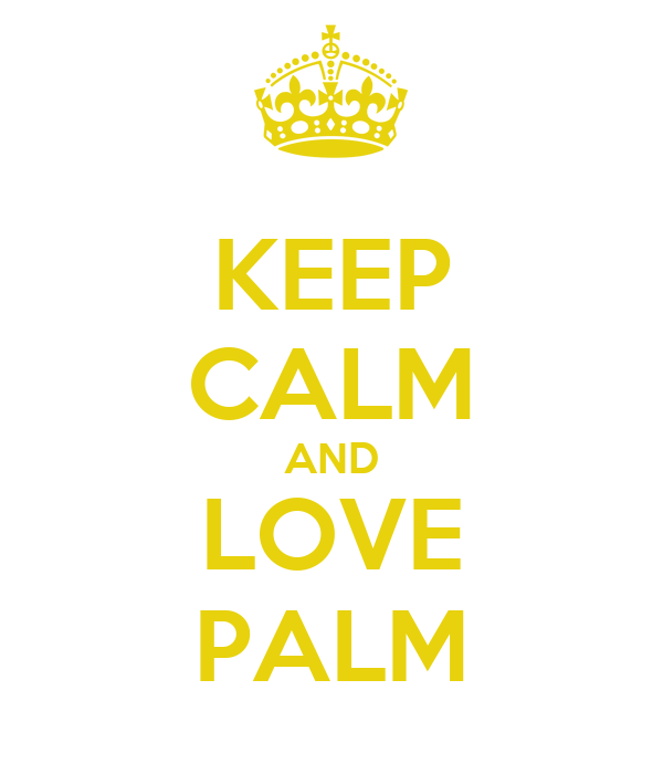 KEEP CALM AND LOVE PALM