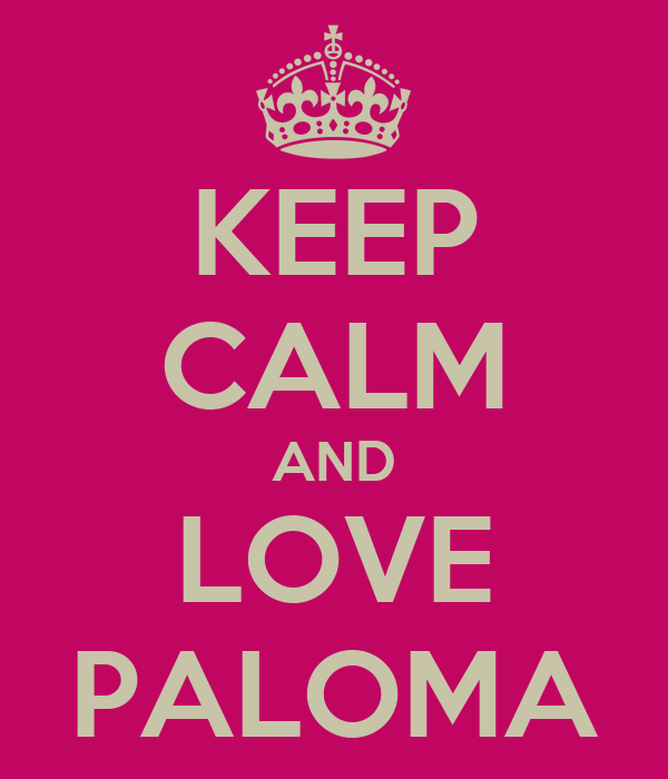 KEEP CALM AND LOVE PALOMA