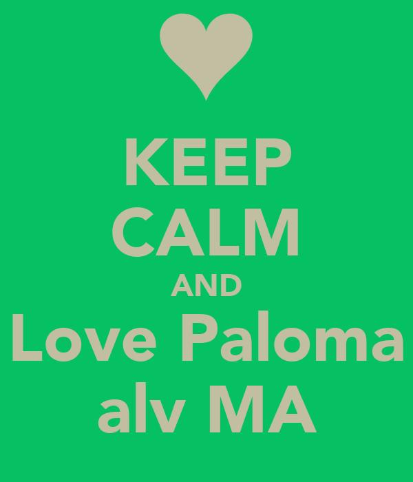 KEEP CALM AND Love Paloma alv MA