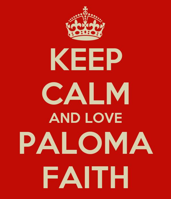 KEEP CALM AND LOVE PALOMA FAITH