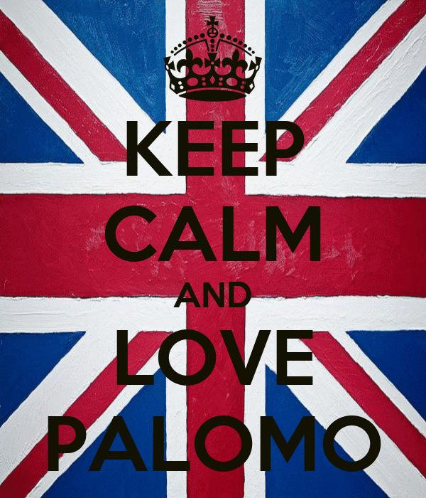 KEEP CALM AND LOVE PALOMO