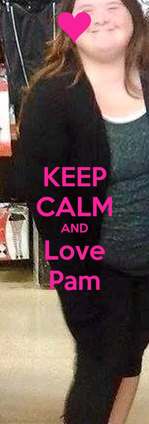 KEEP CALM AND Love Pam