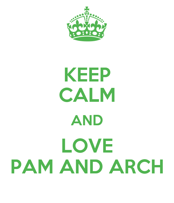 KEEP CALM AND LOVE PAM AND ARCH