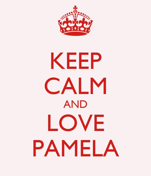 KEEP CALM AND LOVE PAMELA