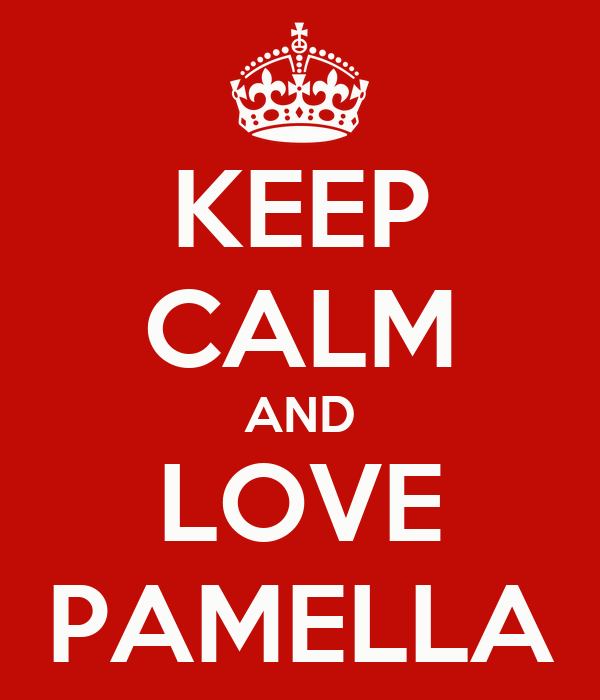 KEEP CALM AND LOVE PAMELLA