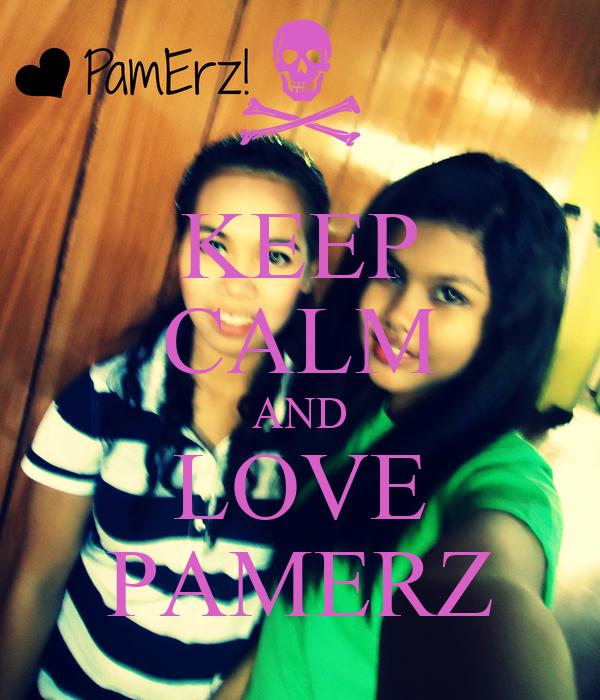 KEEP CALM AND LOVE PAMERZ
