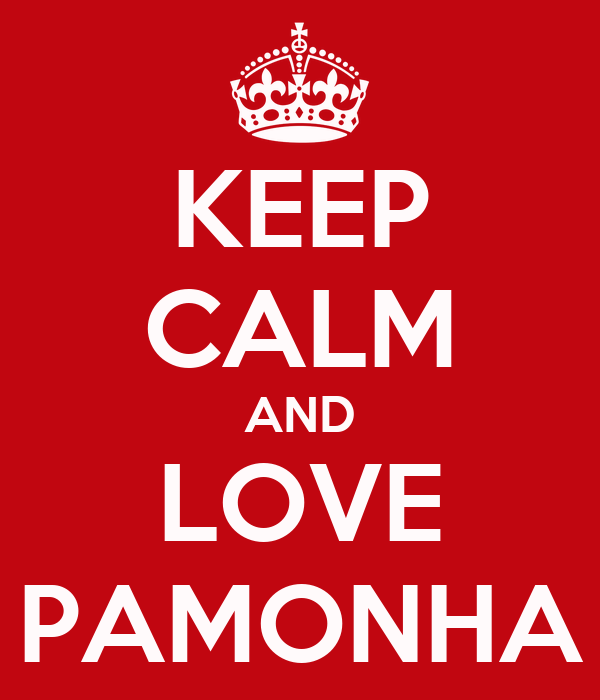KEEP CALM AND LOVE PAMONHA