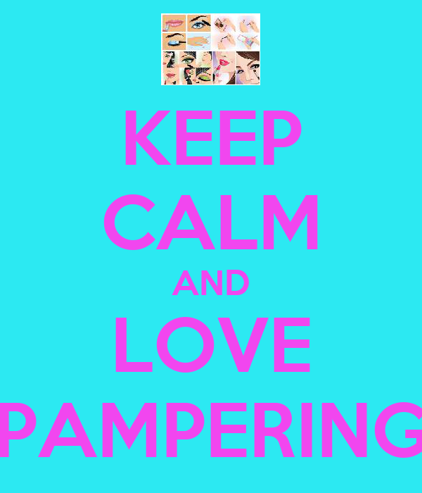 KEEP CALM AND LOVE PAMPERING