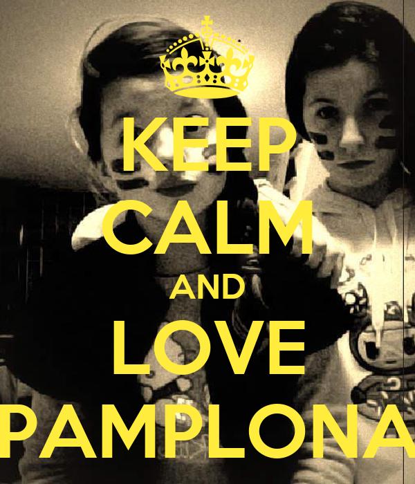 KEEP CALM AND LOVE PAMPLONA