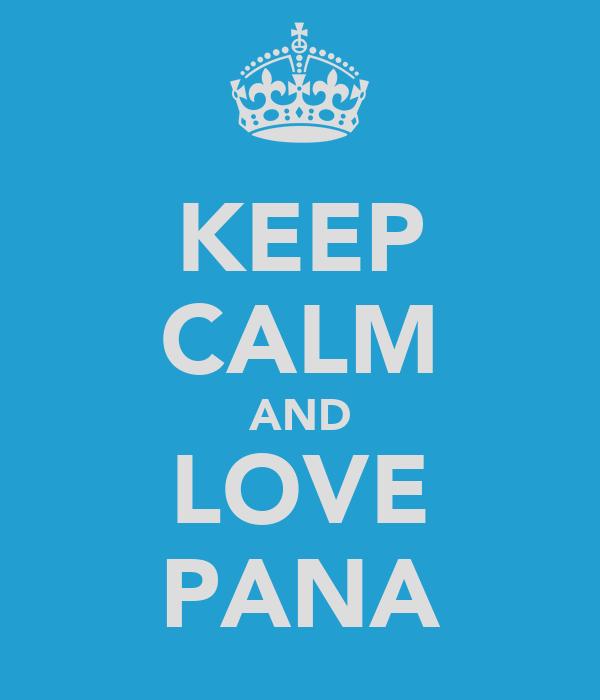 KEEP CALM AND LOVE PANA