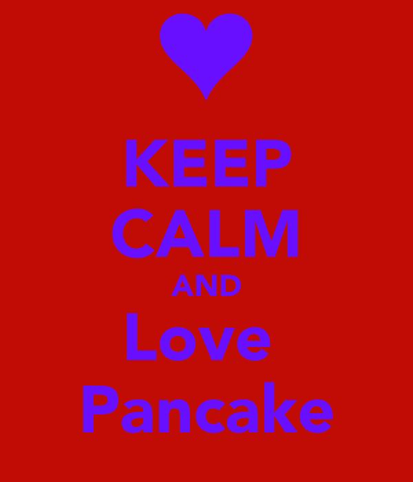 KEEP CALM AND Love  Pancake