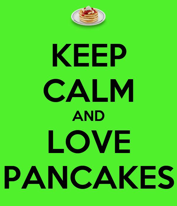 KEEP CALM AND LOVE PANCAKES