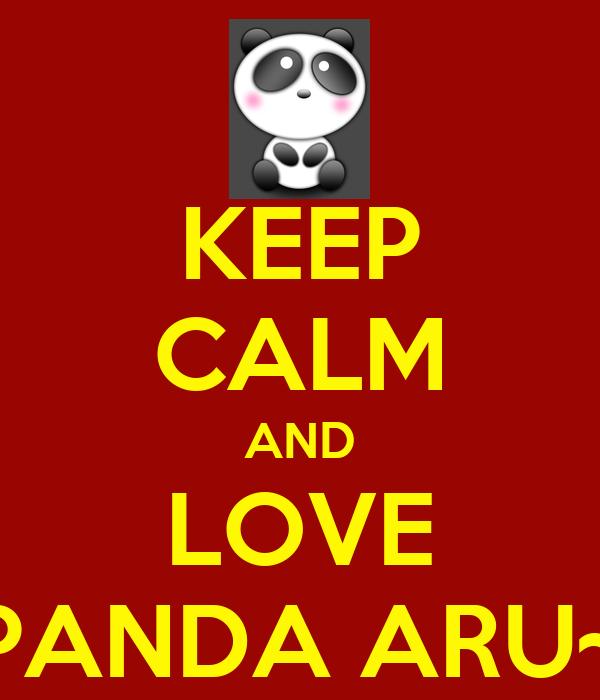 KEEP CALM AND LOVE PANDA ARU~