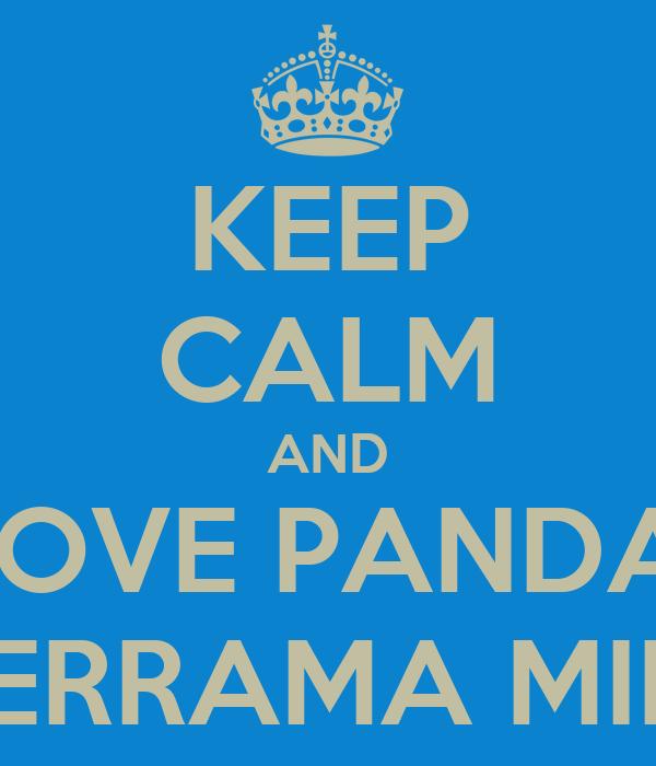 KEEP CALM AND LOVE PANDA  DERRAMA MIEL