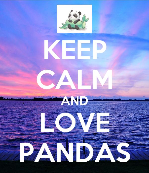 KEEP CALM AND LOVE PANDAS Poster | zoe | Keep Calm-o-Matic