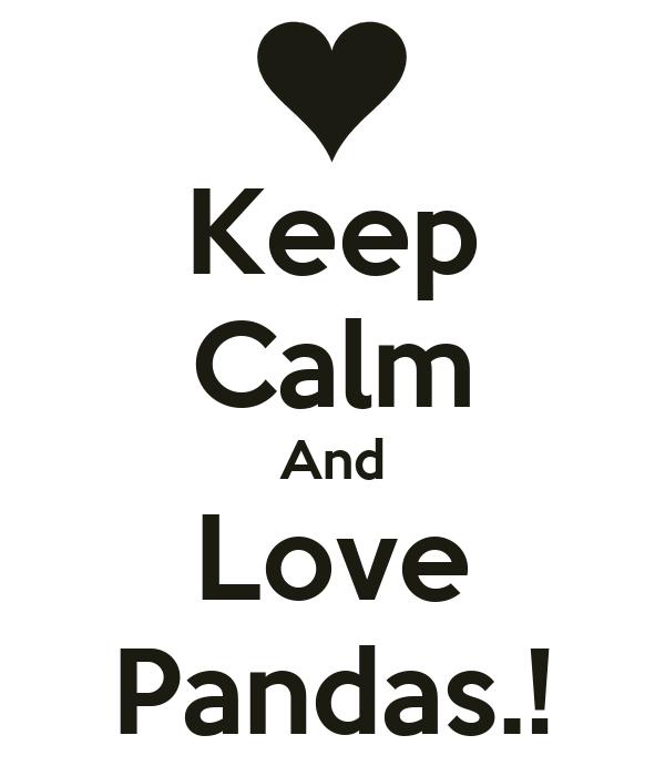 Keep Calm And Love Pandas.!