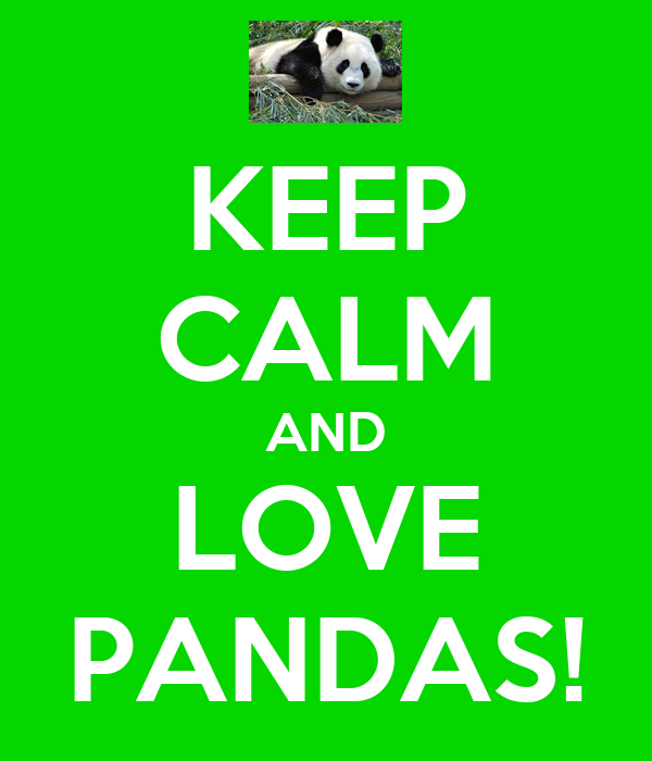 KEEP CALM AND LOVE PANDAS!