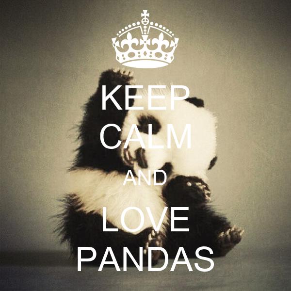 KEEP CALM AND LOVE PANDAS Poster | katarzyna | Keep Calm-o ...