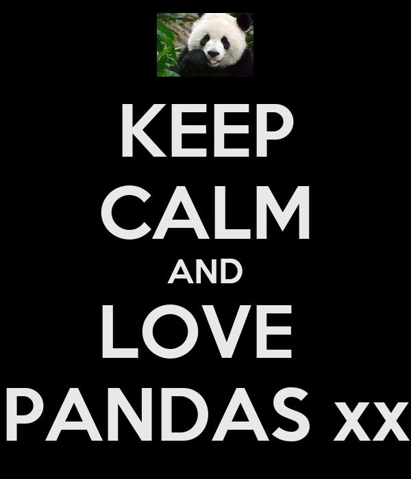 KEEP CALM AND LOVE  PANDAS xx