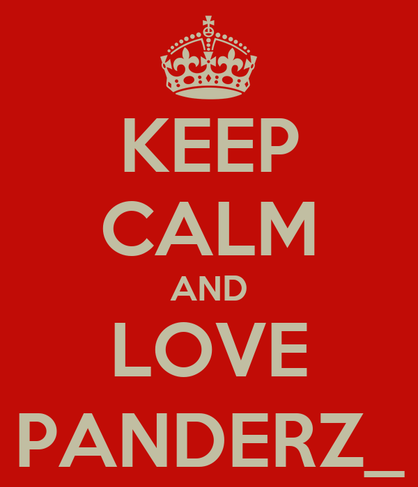 KEEP CALM AND LOVE PANDERZ_