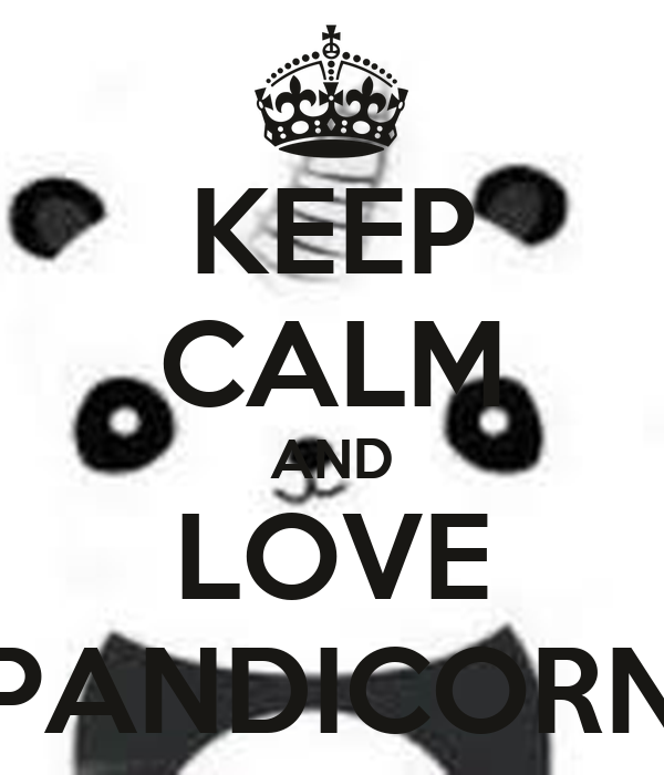 KEEP CALM AND LOVE PANDICORN
