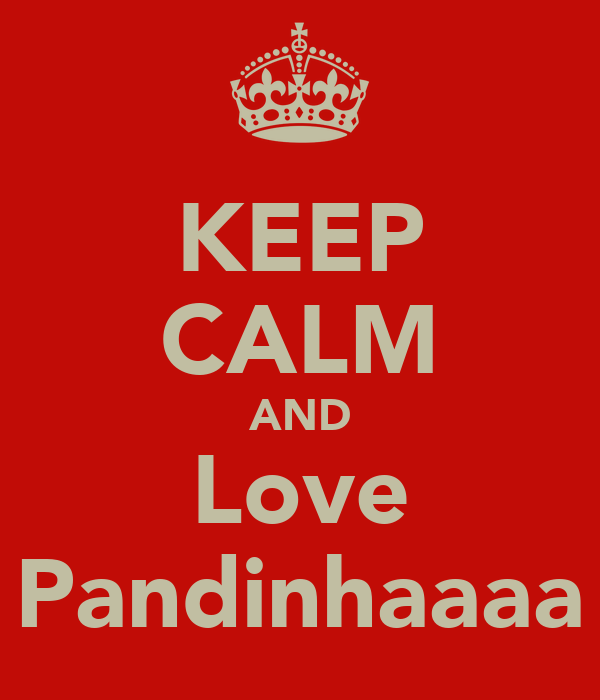 KEEP CALM AND Love Pandinhaaaa