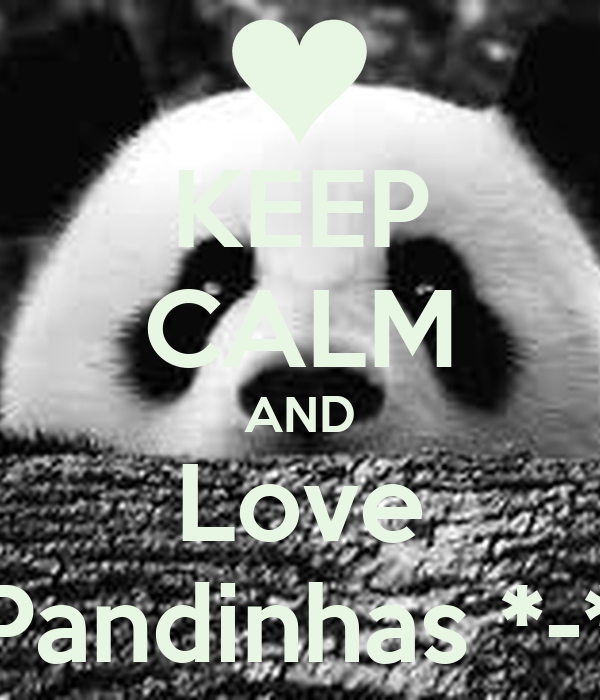 KEEP CALM AND Love Pandinhas *-*