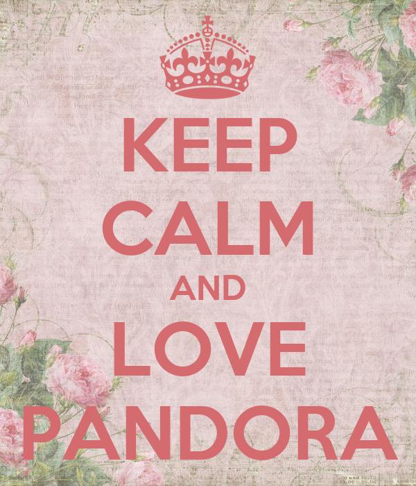KEEP CALM AND LOVE PANDORA