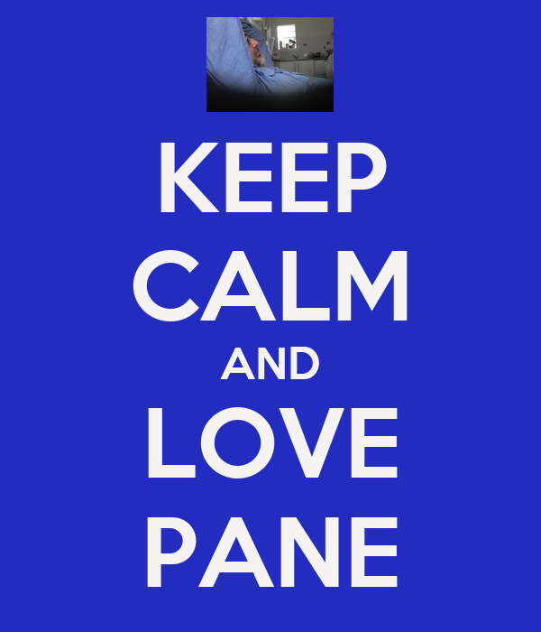 KEEP CALM AND LOVE PANE
