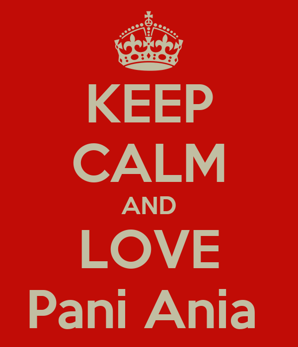 KEEP CALM AND LOVE Pani Ania