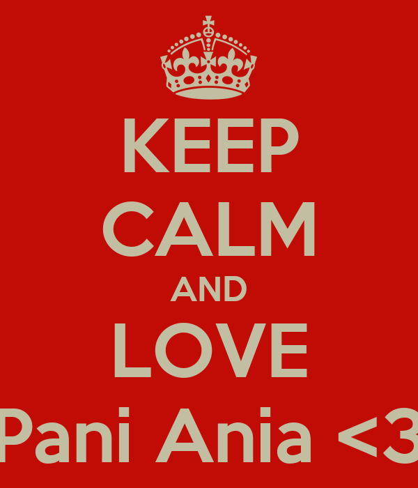 KEEP CALM AND LOVE Pani Ania <3