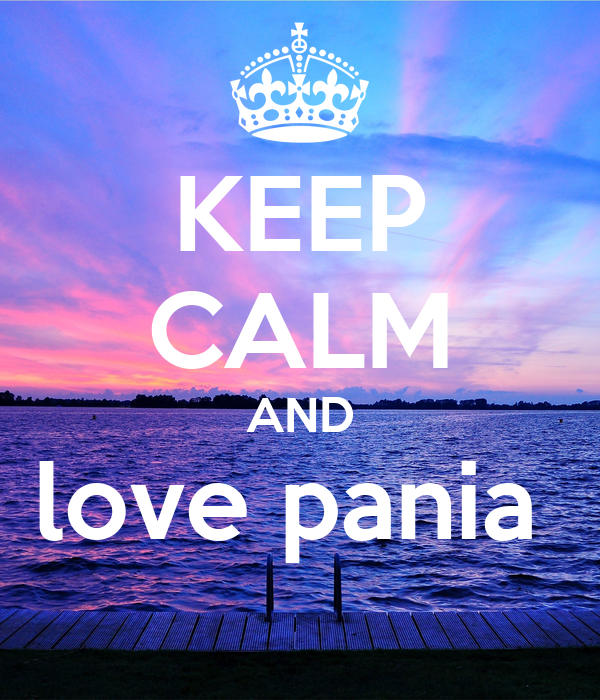 KEEP CALM AND love pania