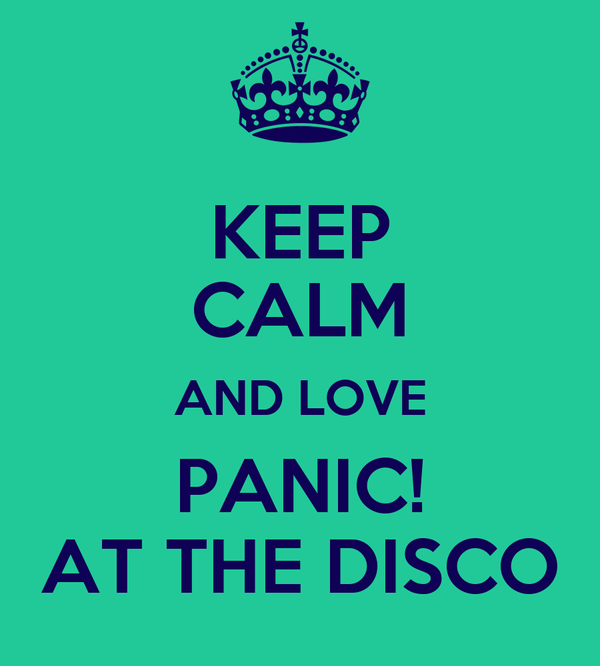 KEEP CALM AND LOVE PANIC! AT THE DISCO