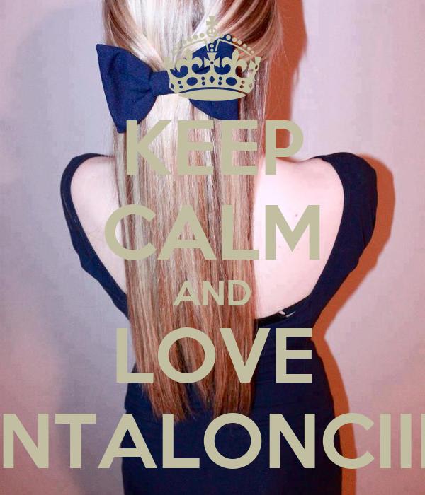 KEEP CALM AND LOVE PANTALONCIINA