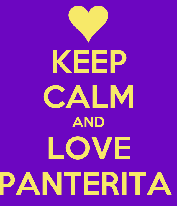 KEEP CALM AND LOVE PANTERITA