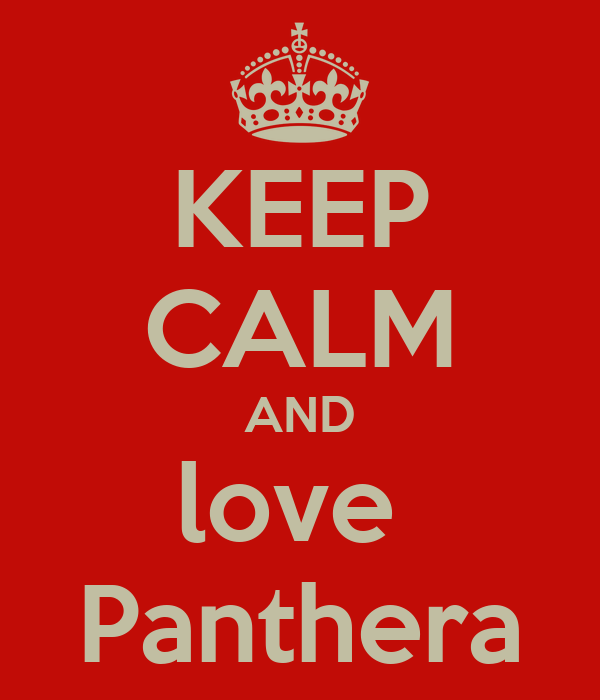 KEEP CALM AND love  Panthera